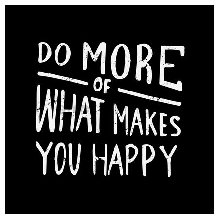 动机 : Do more of what makes you happy quote