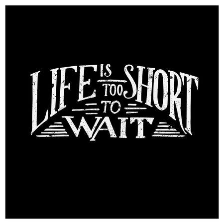 动机 : Life is too short to wait quote